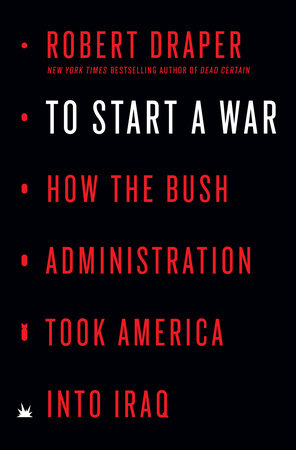 Cover of To Start a War by Robert Draper. Credit: Penguin Random House